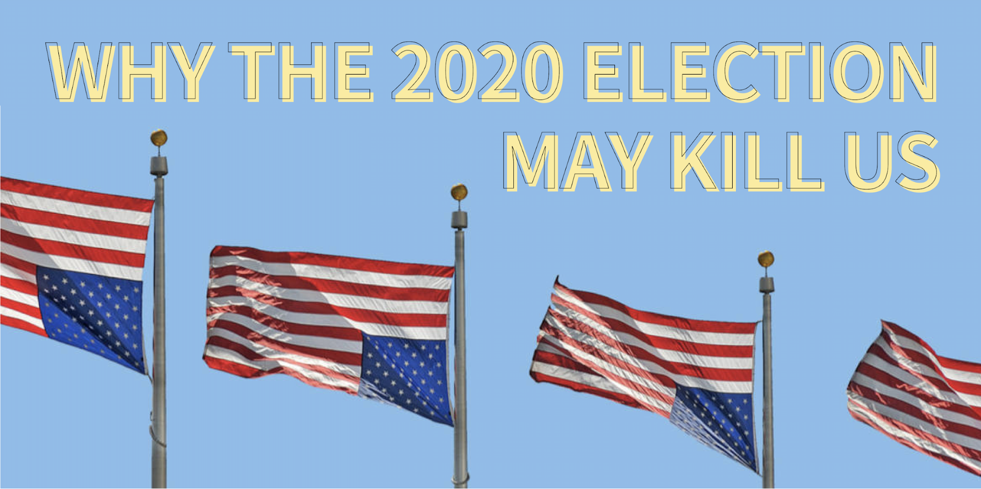 Why the 2020 Election May Kill Us?